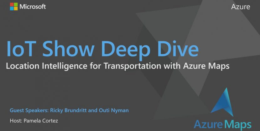 IoT Deep Dive Live: Location Intelligence for Transportation with Azure Maps