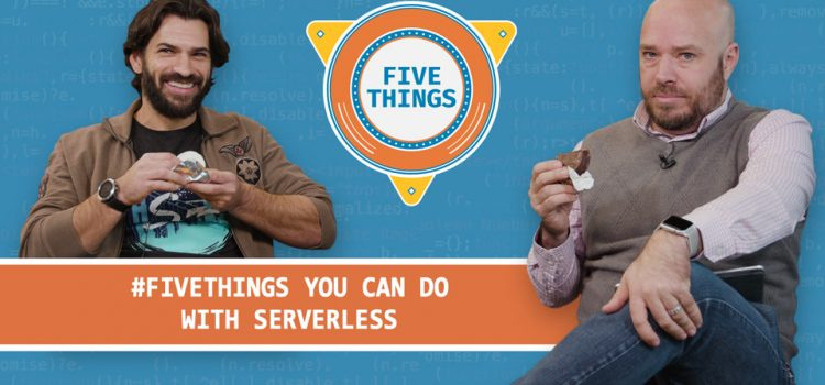 Five Things You Can Do with Serverless