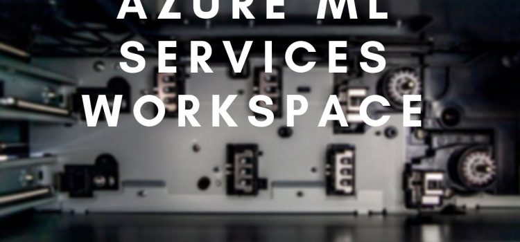 Get Started with the Azure Machine Learning Service by Creating a Workspace