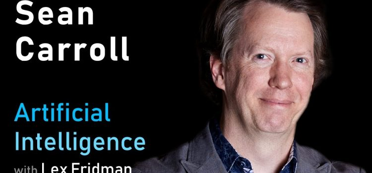 Sean Carroll on the Nature of the Universe, Life, and Intelligence