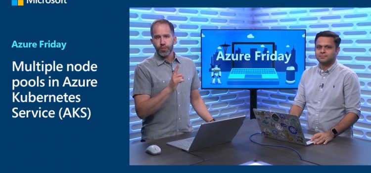 Multiple Node Pools in Azure Kubernetes Service (AKS)