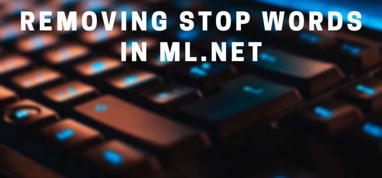 Doing NLP in ML.NET – Removing Stop Words in Text Data