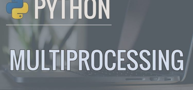 Run Python Code in Parallel Using the Multiprocessing Module