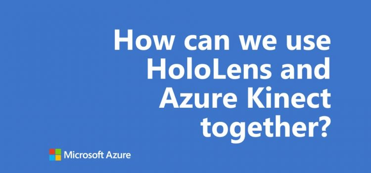 How Can We Use HoloLens and Azure Kinect together?