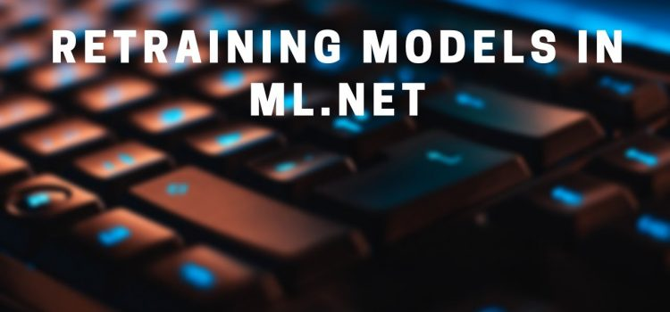 How to Retrain Your ML.NET Model