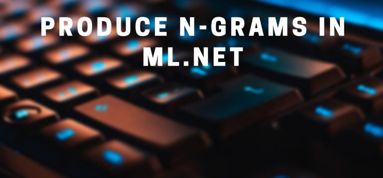 Producing N-Grams in ML.NET