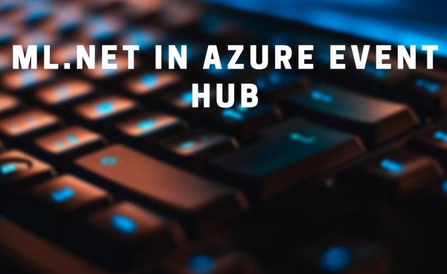 Make ML.NET Predictions with Streaming Data in Azure Event Hub