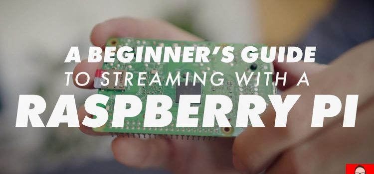 Beginner's Guide to Raspberry Pi Streaming