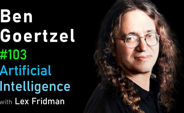 Lex Fridman Interviews Ben Goertzel About Artificial General Intelligence