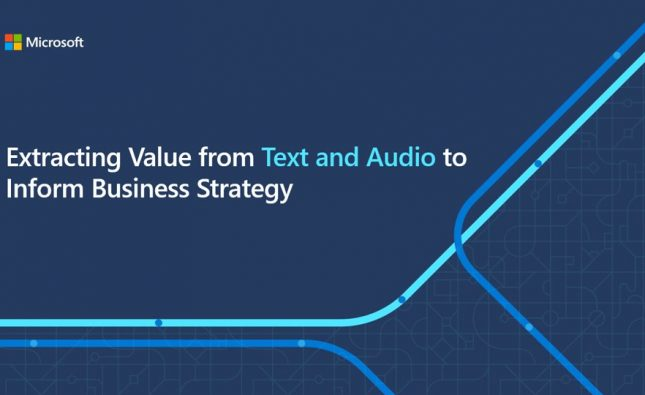 Extracting Value from Text and Audio to Inform Business Decisions