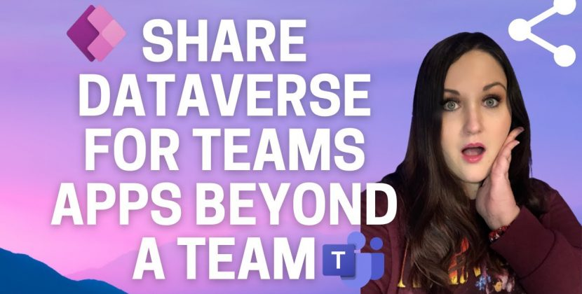 Sharing Dataverse for Teams Apps Beyond a Team