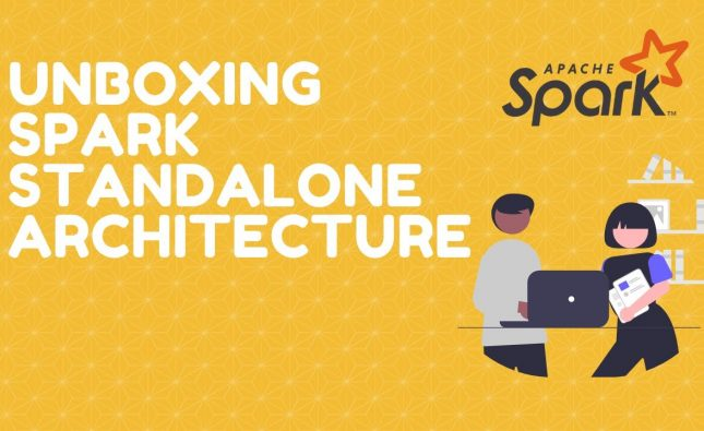 Unboxing Spark Standalone Architecture