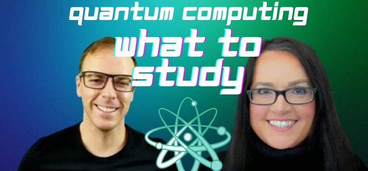 What to Study if You Want to Study Quantum Computing